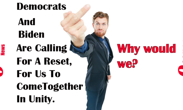 Democrats And Biden Are Calling For A Reset, For Us To Come Together In Unity. Why Should we?